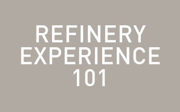 The Refinery Experience