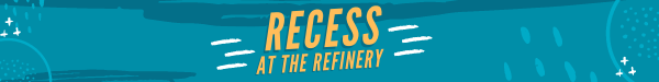 Copy of RECESS at the REFINERY