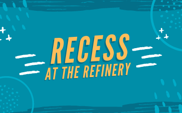 Recess at the Refinery